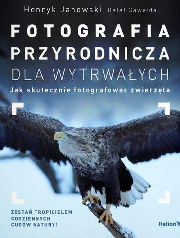 Henryk Janowski, Rafał Gawełda, Fotografia przyrodnicza dla wytrwałych